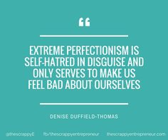 motivation quotes | Extreme perfectionism is self-hatred in disguise and only serves to make us feel bad about ourselves
