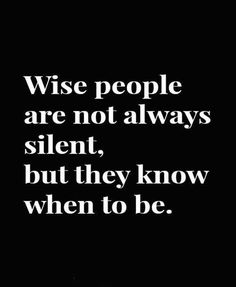 Wise people are not always silent. But they know when to be. Picture Quotes.