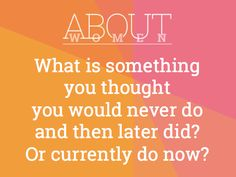 Question of the day... #ABOUTWOMEN #ThoughtYouWouldNeverDo #CurrentlyDo #Change #Evolve Be part of the convHERsation. https://www.facebook.com/groups/NikkiNiglABOUTWOMEN/