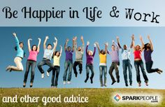 3 Tips to Be Happier in Work and in Life