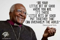Do your little bit of good where you are... Kindness Matters, Kindness Quotes, Famous Words, Quotes By Famous People, Human Rights Quotes, Wisdom Quotes, Life Quotes, Inspirational Leaders, Desmond Tutu