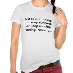 Just keep running, just keep running, just keep... tshirts