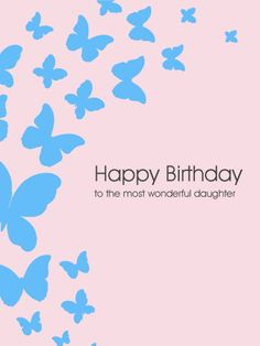 Send Free To the Most Wonderful Daughter - Butterfly Birthday Card to Loved Ones on Birthday & Greeting Cards by Davia. It's free, and you also can use your own customized birthday calendar and birthday reminders. Happy Birthday Wishes Cards, Birthday Greeting Cards, Birthday Greetings, Butterfly Birthday Cards, Birthday Reminder, Birthday Calendar, Online Greeting Cards, 22nd Birthday, Anniversary Cards