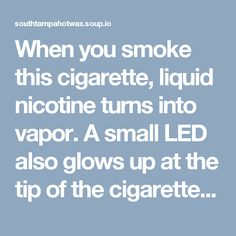 When you smoke this cigarette, liquid nicotine turns into vapor. A small LED also glows up at the tip of the cigarette that gives an illusion of real cigarette. It is safe and economical.