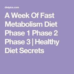 A Week Of Fast Metabolism Diet Phase 1 Phase 2 Phase 3   Healthy Diet Secrets