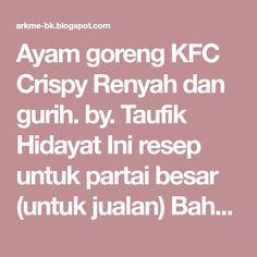 Ayam goreng KFC Crispy Renyah dan gurih. by. Taufik Hidayat Ini resep untuk partai besar (untuk jualan) Bahan2 kering : Bub...