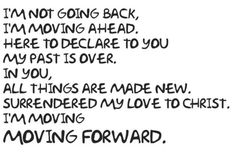 """""""…One thing I do: Forgetting what is behind and straining toward what is ahead"""" -Philippians 3:13"""
