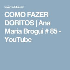 COMO FAZER DORITOS | Ana Maria Brogui # 85 - YouTube