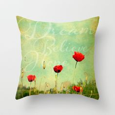 Dream. Believe. Hope. Gorgeous Vintage, Dreamy Red Poppy Field Throw Pillow from The Blonde Dutch Girl's Society6 Store