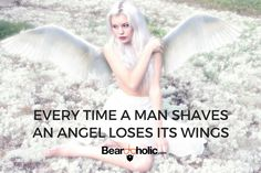 Every Time A Man Shaves An Angel Loses His Wings From Beardoholic.com
