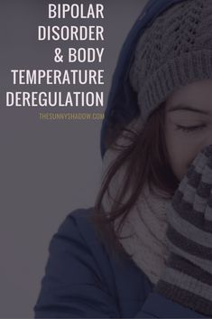 Bipolar Disorder & Body Temperature Deregulation | TheSunnyShadow.com >> Click to Read!