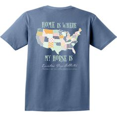 "Stirrups Equestrian Prep Collection Tees are printed on Comfort Colors pocket tees that are 100% ring spun cotton. ""Home is Where My Horse Is"" in Blue Jean.S - XL $25.99  Read More..."