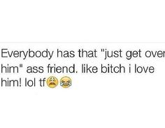 I'm that friend lol.
