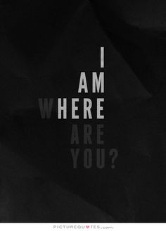 I am here. Where are you. Missing you quotes on PictureQuotes.com.