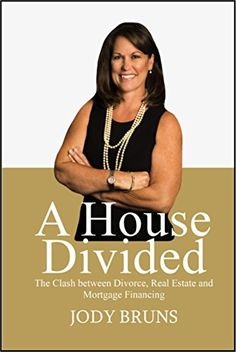 A House Divided: The Clash between Divorce, Real Estate and Mortgage Financing by [Bruns, Jody]