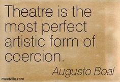 Augusto Boal: Theatre is the most perfect artistic form of ...