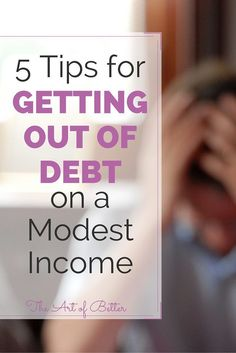 Getting out of debt on a modest income can be difficult, but it won't stop you from becoming debt-free if you follow these guidelines. 5 Tips for Getting out of Debt on a Modest Income- The Art of Better