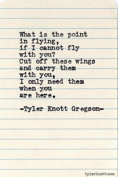 what is the point in flying if I cannot fly with you? Typewriter Series #590 by Tyler Knott Gregson