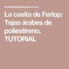La casita de Ferlop: Tejas árabes de poliestireno, TUTORIAL