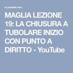 MAGLIA LEZIONE 19: LA CHIUSURA A TUBOLARE INIZIO CON PUNTO A DIRITTO - YouTube