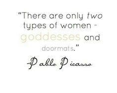 Pablo Picasso Quote - Goddesses and Doormats