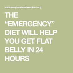 """THE """"EMERGENCY"""" DIET WILL HELP YOU GET FLAT BELLY IN 24 HOURS"""