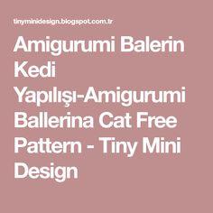 Amigurumi Balerin Kedi Yapılışı-Amigurumi Ballerina Cat Free Pattern - Tiny Mini Design Amigurumi Toys, Diy And Crafts, Dolls, Crochet, Design, Pattern Books, Tutorials, Baby Dolls, Puppet
