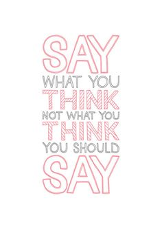 """Say what you think"" + quote + typography = Except some times my big mouth gets me in trouble :("
