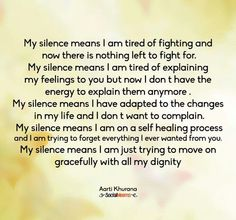 My silence is all you will ever get from me and yet you never understand that