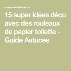 15 super idées déco avec des rouleaux de papier toilette - Guide Astuces