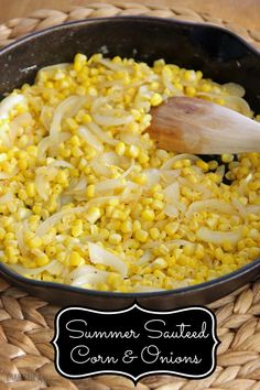 Sauteed Corn and Onons- made from fresh corn on the cob and has just the right amount of sweetness!