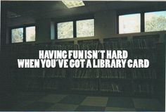 """Having Fun Isn't Hard When You Have Your Library Card""  ~~~~~~~~~~~~~~~~~~~~~~~~~~~~~ great catchphrase for a library bulletin board"