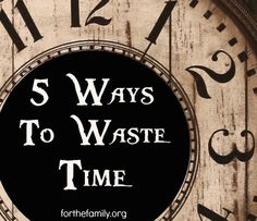 Are you wasting time? Whenever something is rare or in short supply it is valuable- but do we see our time this way, and steward it well in our families? We could be wasting time and not even realize it, avoiding big issues in our marriages, parenting and our own spiritual development. God has graciously given us today- learn how to steward it well for his glory!