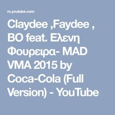 Claydee ,Faydee , ΒΟ feat. Eλενη Φουρειρα- MAD VMA 2015 by Coca-Cola (Full Version) - YouTube