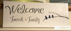 Welcome Friends and Family sign.  Perfect for front porch decor!  Colors shown above are: Background/Sign - White. Text - Dark Gray.