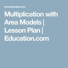 Multiplication with Area Models | Lesson Plan | Education.com