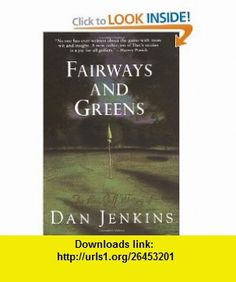 Fairways and Greens (9780385474269) Dan Jenkins , ISBN-10: 0385474261  , ISBN-13: 978-0385474269 ,  , tutorials , pdf , ebook , torrent , downloads , rapidshare , filesonic , hotfile , megaupload , fileserve