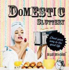Had a fantastic book for my birthday called Domestic Sluttery which was just a perfect gift for me. Brilliant ideas, recipes and philosophies all for minimal effort. Now thats what I'm talking about! - An example would be making cakes whilst drinking cocktails ;-D
