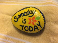 Someday is Today. Hand painted rock by Caroline.