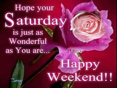 Hope Your Saturday Is As Wonderful As You Are good morning saturday saturday quotes good morning quotes happy saturday saturday…