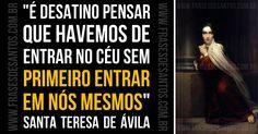 """""""É desatino pensar que havemos de entrar no céu sem primeiro entrarem nós mesmos."""" SantaTeresadeÁvila #salvação #vidainterior #SantaTeresa"""