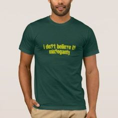 49c3cfaab94 i don t believe in monogamy (BACK ) but i don t want to have aids - T-Shirt  Forest (Zazzle). Funny Tee ShirtsMens ...