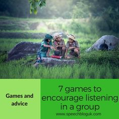 Small group games to encourage listening to instructions in a group and listening to different people.