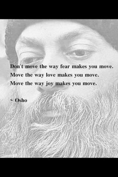 Don't move the way fear makes you move...