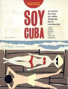 """Cubierta del libro """"Soy Cuba. El Cartel de cine en Cuba después de la revolución"""", preparado por Carole Goodman y Claudio Sotolongo."""