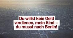 Du willst kein Geld verdienen, mein Kind – du musst nach Berlin! | Michael Nast