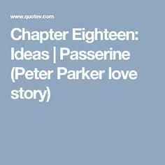 Chapter Eighteen: Ideas | Passerine (Peter Parker love story)