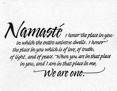 """Namaste literally means """"I bow to you"""" I say this ending every yoga session. We should all be so humble."""