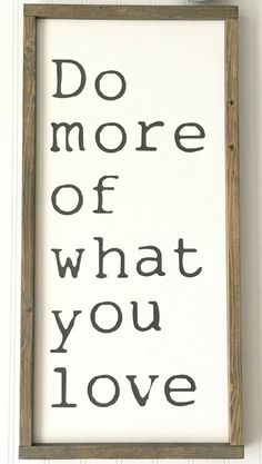 Do More Of What You Love Sign - Bedroom Decor - Home office sign - Home office decor - farmhouse sign - farmhouse decor - rustic sign - rustic decor - Entryway wall decor - Everyday Decor #ad