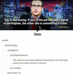 Sex is like boxing. If one of the parties didn't agree to participate, the other one is committing a crime. -John Oliver